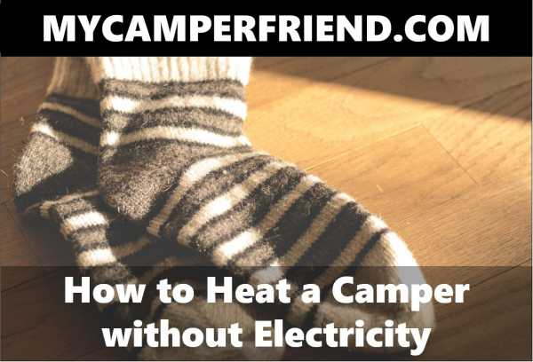 How To Heat A Camper Without Electricity Mycamperfriend Com