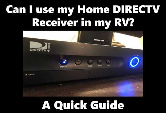 Can I Use My Home Directv Receiver In My Rv A Quick Guide