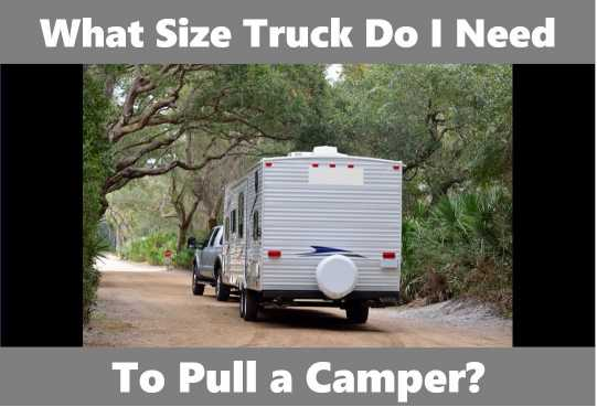 What Size Truck Do I Need To Pull A Camper A Towing Guide